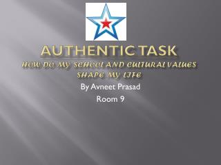 Authentic Task How do my school and cultural values shape my life