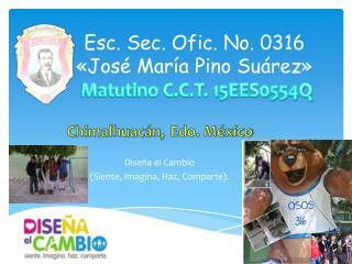 Esc. Sec. Ofic. No. 0316  «José María Pino Suárez»   Matutino C.C.T. 15EES0554Q