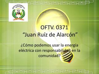 "OFTV. 0371  ""Juan Ruíz de Alarcón"""