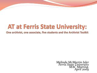 Melinda McMartin Isler Ferris State University MAC Meeting,  April 2009