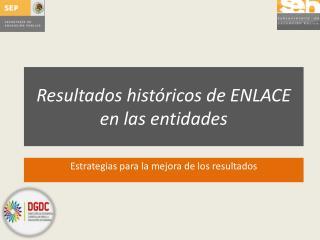 Resultados históricos de ENLACE en las entidades