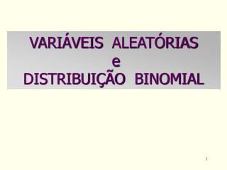 VARIÁVEIS  ALEATÓRIAS  e  DISTRIBUIÇÃO  BINOMIAL
