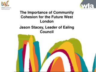 The Importance of Community Cohesion for the Future West London  Jason Stacey, Leader of Ealing Council