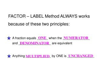 FACTOR – LABEL Method ALWAYS works  because of these two principles: