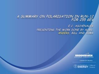 A summary on  Polarisation  in Run-12 for 255  geV