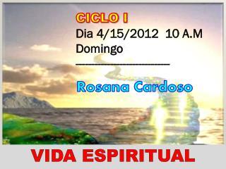 CICLO  I Dia  4/15/2012  10 A.M Domingo ------------------------------