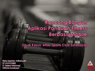 Rancang Bangun Aplikasi Panduan Fitness Berbasis Mobile (Studi Kasus: Atlas Sports Club Surabaya)