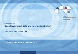Herbert Kubicek Open Government  Data und Informationsfreiheit  Zwei Wege zum selben Ziel?