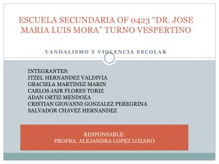 "ESCUELA SECUNDARIA OF 0423 ""DR. JOSE MARIA LUIS MORA"" TURNO VESPERTINO"