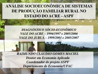 ANÁLISE SOCIOECONÔMICA DE SISTEMAS DE PRODUÇÃO FAMILIAR RURAL NO ESTADO DO ACRE - ASPF