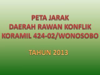 PETA  JARAK DAERAH  RAWAN KONFLIK KORAMIL 424-02/WONOSOBO