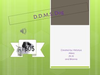 D.D.M.S. Dog