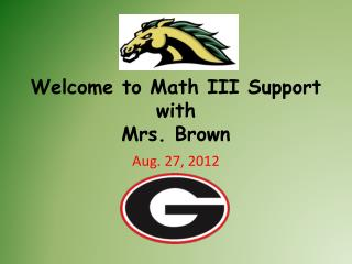 Welcome to Math III Support with  Mrs. Brown