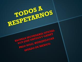 TODOS A RESPETARNOS