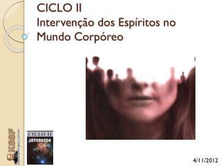 CICLO II Intervenção dos  Espíritos  no  Mundo Corpóreo