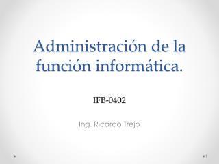 Administración de la función informática. IFB-0402