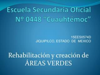 """Escuela Secundaria Oficial Nº 0448 """"Cuauhtémoc"""""""