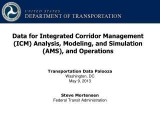 Transportation Data Palooza Washington, DC May 9, 2013 Steve Mortensen