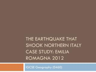 The Earthquake that shook Northern Italy Case Study: Emilia Romagna 2012
