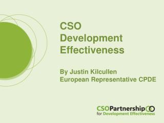 CSO Development  Effectiveness By Justin  Kilcullen European Representative CPDE