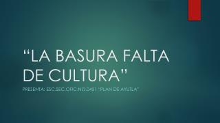 """""""LA BASURA FALTA DE CULTURA"""""""