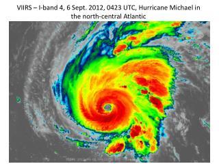 VIIRS – I-band 4, 6 Sept. 2012, 0423 UTC, Hurricane Michael in the north-central Atlantic