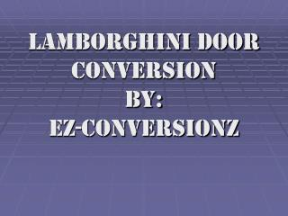 Lamborghini Door Conversion by: ez-conversionz