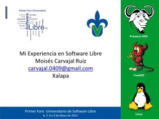 Mi Experiencia en Software Libre Moisés Carvajal Ruiz carvajal.0409@gmail Xalapa