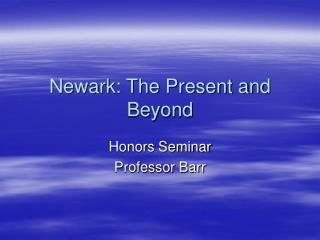 Newark: The Present and Beyond