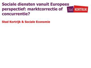 Sociale diensten vanuit Europees perspectief: marktcorrectie of concurrentie?
