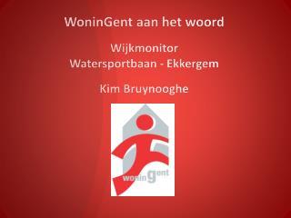 WoninGent  aan het woord  Wijkmonitor  Watersportbaan -  Ekkergem Kim Bruynooghe