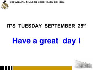 IT'S  TUESDAY  SEPTEMBER   25 th Have a great  day !