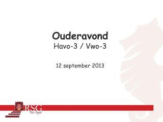 Ouderavond Havo-3  /  Vwo-3 12  september  2013