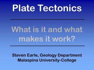 Plate Tectonics   What is it and what makes it work  Steven Earle, Geology Department Malaspina University-College