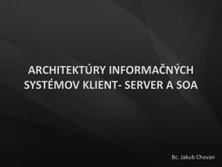 ARCHITEKTÚRY INFORMAČNÝCH SYSTÉMOV KLIENT- SERVER A SOA