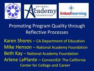Promoting Program Quality through Reflective Processes Karen Shores  –  CA Department of Education