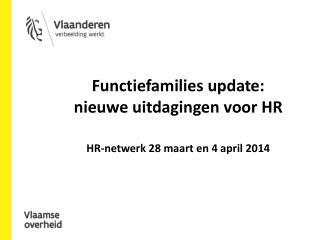 Functiefamilies update:  nieuwe uitdagingen voor HR HR-netwerk 28 maart en 4 april 2014