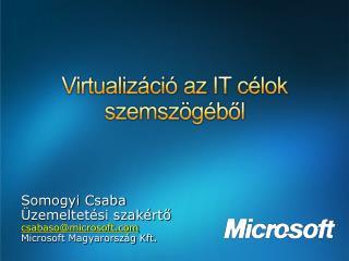 Somogyi Csaba Üzemeltetési szakértő csabaso@microsoft Microsoft Magyarország Kft.