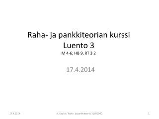 Raha- ja pankkiteorian kurssi Luento 3 M 4-6; HB 9, RT 3.2