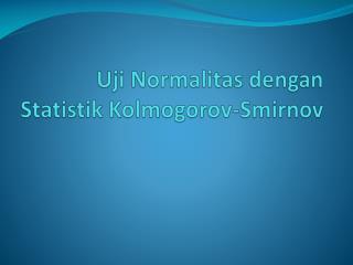 Uji Normalitas dengan S tatistik Kolmogorov -Smirnov