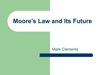 Moore s Law and Its Future