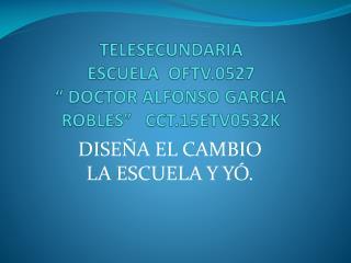 """TELESECUNDARIA ESCUELA  OFTV.0527  """" DOCTOR ALFONSO GARCIA ROBLES""""   CCT.15ETV0532K"""