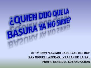 """OF TV 0529 """"LAZARO CARDENAS DEL RIO"""" SAN MIGUEL LADERAS, IXTAPAN DE LA SAL"""
