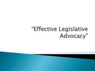 """Effective Legislative Advocacy"""