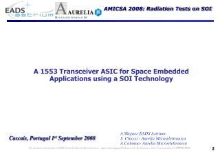 A.Wagner EADS Astrium S. Chicca - Aurelia Microelettronica A.Colonna- Aurelia Microelettronica