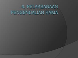 4. Pelaksanaan Pengendalian Hama