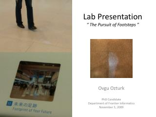 "Lab Presentation "" The Pursuit of Footsteps """
