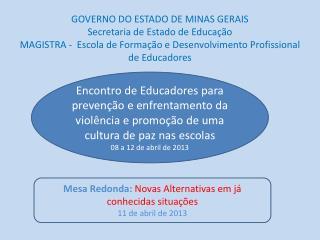 Mesa Redonda:  Novas Alternativas em já     conhecidas situações 11 de abril de 2013