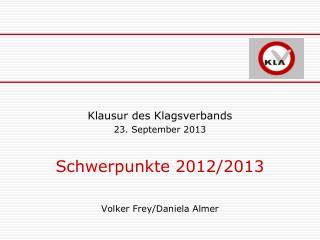 Klausur des  Klagsverbands 23. September 2013 Schwerpunkte 2012/2013 Volker Frey/Daniela Almer