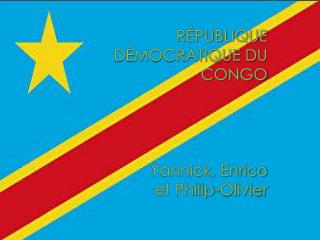 R�PUBLIQUE  D�MOCRATIQUE DU CONGO Yannick, Enrico  et Philip-Olivier